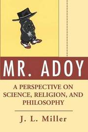 Mr. Adoy: A Perspective on Science, Religion, and Philosophy by J.L. Miller image