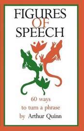 Figures of Speech by Arthur Quinn