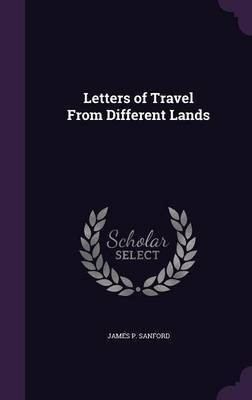 Letters of Travel from Different Lands by James P Sanford image