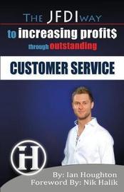 The Jfdi Way to Increasing Profits Through Outstanding Customer Service by Ian Houghton