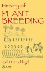 History of Plant Breeding by Rolf H.J. Schlegel