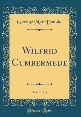 Wilfrid Cumbermede, Vol. 1 of 3 (Classic Reprint) by George Mac Donald