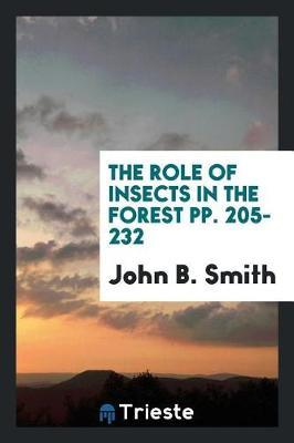 The Role of Insects in the Forest Pp. 205-232 by John B Smith