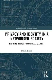 Privacy and Identity in a Networked Society by Stefan Strauss