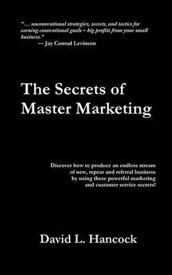 The Secrets of Master Marketing by David L Hancock image
