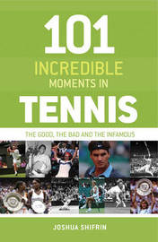 101 Incredible Moments in Tennis by Joshua Shifrin image