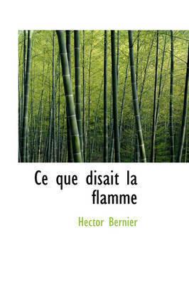 Ce Que Disait La Flamme by Hector Bernier