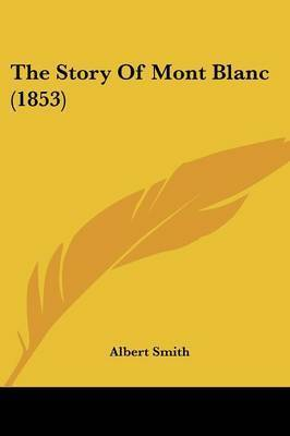 The Story Of Mont Blanc (1853) by Albert Smith