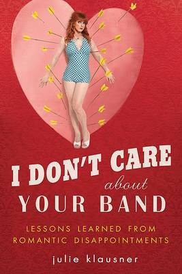 I Don't Care about Your Band: Lessons Learned from Romantic Disappointments by Julie Klausner image