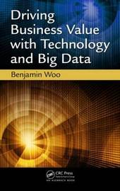 Driving Business Value with Technology and Big Data by Benjamin Woo