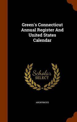 Green's Connecticut Annual Register and United States Calendar by * Anonymous