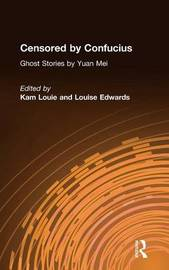 Censored by Confucius: Ghost Stories by Yuan Mei by Yuan Mei