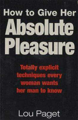 How To Give Her Absolute Pleasure by Lou Paget image