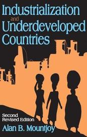 Industrialization and Underdeveloped Countries by Alan B. Mountjoy