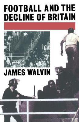 Football and the Decline of Britain by James Walvin