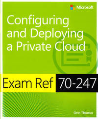 Exam Ref 70-247 Configuring and Deploying a Private Cloud (MCSE) by Orin Thomas