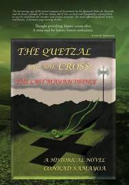 The Quetzal and the Cross: The Last Mayan Prince by CONRAD SAMAYOA