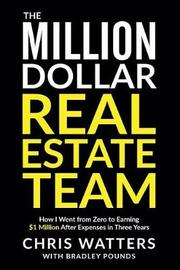 The Million Dollar Real Estate Team by Chris Watters