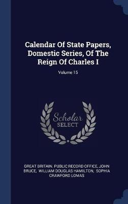Calendar of State Papers, Domestic Series, of the Reign of Charles I; Volume 15 by John Bruce image