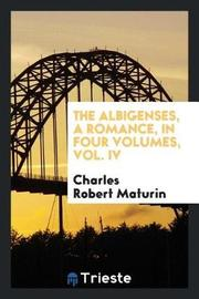 The Albigenses, a Romance, in Four Volumes, Vol. IV by Charles Robert Maturin image