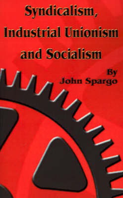 Syndicalism, Industrial Unionism and Soicalism by John Spargo image