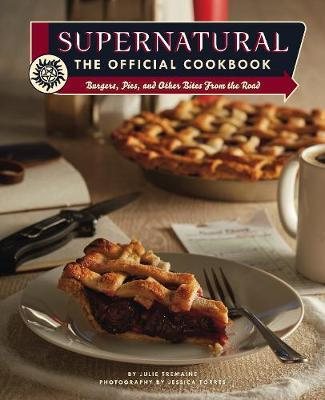 Supernatural: The Official Cookbook by Julia Tremaine
