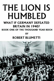 The Lion Is Humbled: What If Germany Defeated Britain in 1940? by Robert Blumetti image