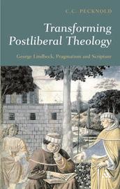 Transforming Postliberal Theology: George Lindbeck, Pragmatism and Scripture by C.C. Pecknold image