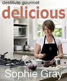 Destitute Gourmet: Delicious: Eat well, spend less by Sophie Gray