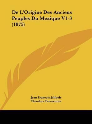 de L'Origine Des Anciens Peuples Du Mexique V1-3 (1875) by Jean Francois Jolibois image