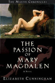 Passion of Mary Magdalen by Elizabeth Cunningham