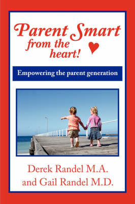 Parent Smart From The Heart by Derek, Randel M. A.
