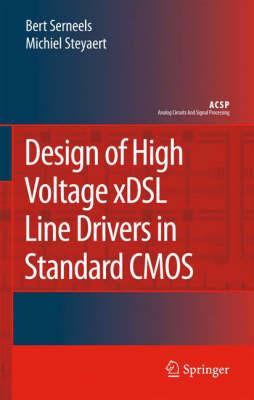 Design of High Voltage xDSL Line Drivers in Standard CMOS by Bert Serneels