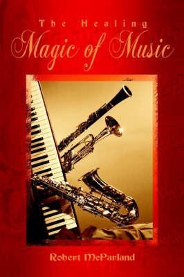 The Healing Magic of Music by Robert McParland