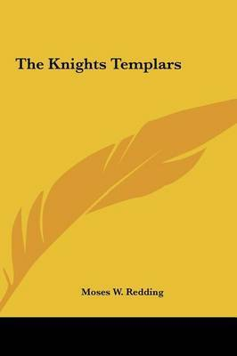 The Knights Templars by Moses Wolcott Redding
