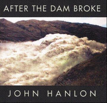 After the Dam Broke by John Hanlon