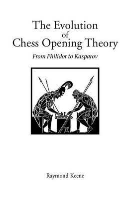 The Evolution of Chess Opening Theory by Raymond Keene