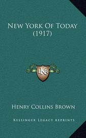 New York of Today (1917) by Henry Collins Brown