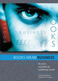 Books Mean Business: Be More Successful by Publishing a Book by Karen Swinden