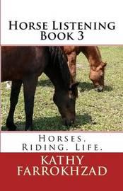 Horse Listening - Book 3 by Kathy Farrokhzad
