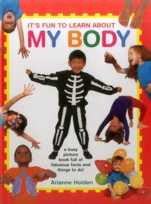 It's Fun to Learn About My Body by Holden Arianne
