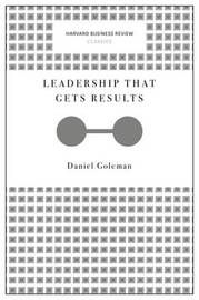 Leadership That Gets Results (Harvard Business Review Classics) by Daniel Goleman