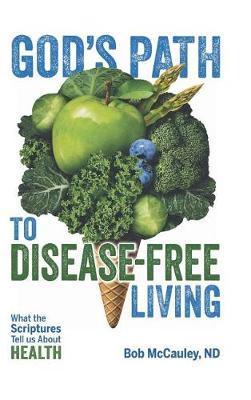 God's Path to Disease-Free Living by Bob McCauley Nd