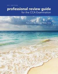 Professional Review Guide for the CCA Examination 2017 by Patricia Schnering