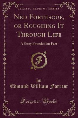 Ned Fortescue, or Roughing It Through Life by Edmund William Forrest image