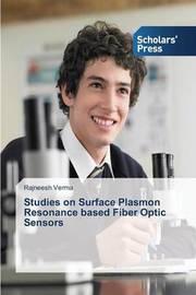 Studies on Surface Plasmon Resonance Based Fiber Optic Sensors by Verma Rajneesh