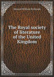 The Royal Society of Literature of the United Kingdom by Edward William Brabrook