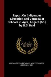 Report on Indigenous Education and Vernacular Schools in Agra, Aligarh [&C.], by H.S. Reid image
