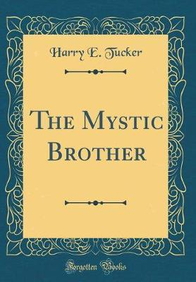 The Mystic Brother (Classic Reprint) by Harry E Tucker image