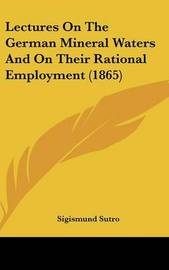 Lectures On The German Mineral Waters And On Their Rational Employment (1865) by Sigismund Sutro image